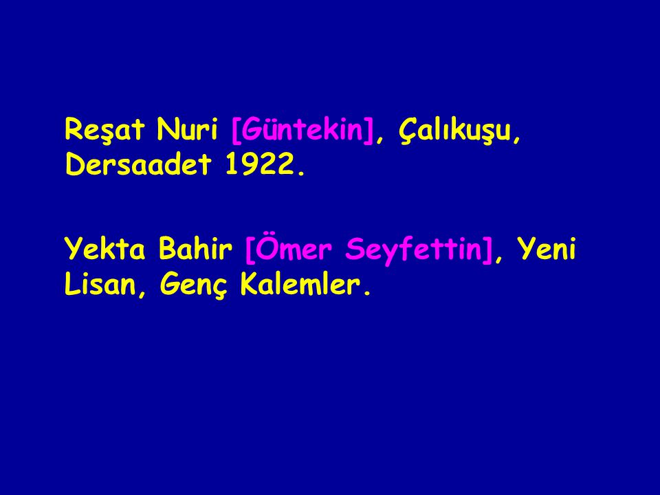 Reşat Nuri [Güntekin], Çalıkuşu, Dersaadet 1922.